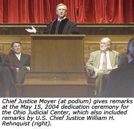 Chief Justice Moyer (at podium) gives remarks at the May 15, 2004 dedication ceremony for the Ohio Judicial Center, which also included remarks by the late U.S. Chief Justice William H. Rehnquist (right).