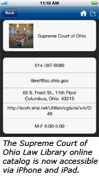 The Supreme Court of Ohio Law Library online catalog is now accessible via iPhone and iPad.