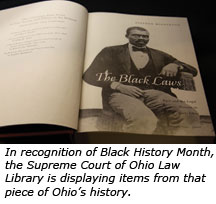 In recognition of Black History Month, the Supreme Court of Ohio Law Library is displaying items from that piece of Ohio's history.
