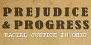 Image of Vintage-looking background with the words 'Prejudice & Progress Racial Justice in Ohio'