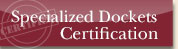 Click to learn more about the Specialized Dockets Certification process.