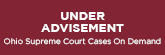 Under Advisement: Ohio Supreme Court Cases on Demand